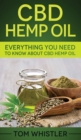 CBD Hemp Oil : Everything You Need to Know About CBD Hemp Oil - Book