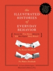 The Illustrated Histories of Everyday Behavior : Discover the True Stories Behind the 64 Most Popular Daily Rituals - Book