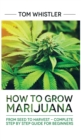 Marijuana : How to Grow Marijuana: From Seed to Harvest - Complete Step by Step Guide for Beginners - Book