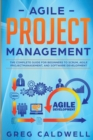 Agile Project Management : The Complete Guide for Beginners to Scrum, Agile Project Management, and Software Development (Lean Guides with Scrum, Sprint, Kanban, DSDM, XP & Crystal) - Book