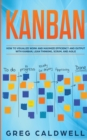 Kanban : How to Visualize Work and Maximize Efficiency and Output with Kanban, Lean Thinking, Scrum, and Agile (Lean Guides with Scrum, Sprint, Kanban, DSDM, XP & Crystal) - Book