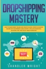 Dropshipping : Mastery - How to Make Money Online and Create $10,000+/Month in Passive Income with Ecommerce Using Shopify, Affiliate Marketing, Blogging, SEO, and Social Media Marketing - Book