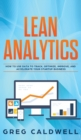Lean Analytics : How to Use Data to Track, Optimize, Improve and Accelerate Your Startup Business (Lean Guides with Scrum, Sprint, Kanban, DSDM, XP & Crystal) - Book