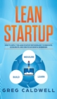Lean Startup : How to Apply the Lean Startup Methodology to Innovate, Accelerate, and Create Successful Businesses (Lean Guides with Scrum, Sprint, Kanban, DSDM, XP & Crystal) - Book