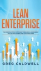 Lean Enterprise : The Essential Step-by-Step Guide to Building a Lean Business with Six Sigma, Kanban, and 5S Methodologies (Lean Guides with Scrum, Sprint, Kanban, DSDM, XP & Crystal) - Book