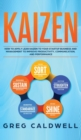 Kaizen : How to Apply Lean Kaizen to Your Startup Business and Management to Improve Productivity, Communication, and Performance (Lean Guides with Scrum, Sprint, Kanban, DSDM, XP & Crystal) - Book