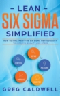 Lean Six Sigma : Simplified - How to Implement The Six Sigma Methodology to Improve Quality and Speed (Lean Guides with Scrum, Sprint, Kanban, DSDM, XP & Crystal) - Book