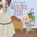 Go to Bed, Ted! : Even a Future President Must Sleep - Book