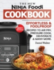The New Ninja Foodi Cookbook : Effortless & Foolproof Recipes to Air Fry, Pressure Cook, Dehydrate & Many More (2021 Edition) - Book