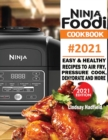 Ninja Foodi Cookbook #2021 : Easy & Healthy Recipes to Air Fry, Pressure Cook, Dehydrate & More - Book