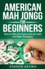 American Mah Jongg for Beginners : How to Play the Game and win with the Right Strategies - Book