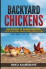 Backyard Chickens : Join the Fun of Raising Chickens, Coop Building and Delicious Fresh Eggs (Hint: Keep Your Girls Happy!) - Book