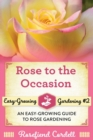 Rose to the Occasion : An Easy-Growing Guide to Rose Gardening - Book
