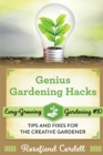 Genius Gardening Hacks : Tips and Fixes for the Creative Gardener - Book