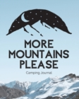 More Mountains Please : Camping Journal - Family Camping Keepsake Diary - Great Camp Spot Checklist - Shopping List - Meal Planner - Memories With The Kids - Summer Time Fun - Fishing and Hiking Notes - Book