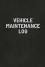 Vehicle Maintenance Log Book : Auto Repair Service Record Notebook, Track Auto Repairs, Mileage, Fuel, Road Trips, For Cars, Trucks, and Motorcycles - Book