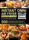 Instant Omni Air Fryer Toaster Oven Cookbook : 500 Foolproof Recipes for Quicker, Healthier and More Delicious Meals That Anyone can Cook with a Complete Instant Omni Air Fryer Toaster Oven Guide - Book