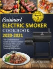 Cuisinart Electric Smoker Cookbook 2020-2021 : The Comprehensive Guide of Electric Smoker for Anyone Who Loves Foolproof Flavorful Smoking BBQ Recipes - Book