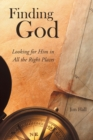 Finding God : Looking for Him in All the Right Places - Book