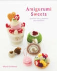 Amigurumi Sweets : Crochet Fancy Pastries and Desserts! - Book