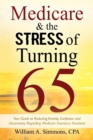 Medicare & The Stress of Turning 65 : Your Guide to Reducing Anxiety, Confusion and Uncertainty Regarding Medicare Insurance Decisions - Book