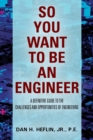 So You Want to Be an Engineer : A Definitive Guide to the Challenges and Opportunities of Engineering - Book