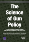 The Science of Gun Policy : A Critical Synthesis of Research Evidence on the Effects of Gun Policies in the United States, Second Edition - Book