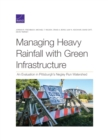 Managing Heavy Rainfall with Green Infrastructure : An Evaluation in Pittsburgh's Negley Run Watershed - Book