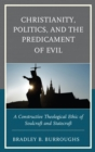 Christianity, Politics, and the Predicament of Evil : A Constructive Theological Ethic of Soulcraft and Statecraft - eBook