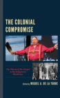 The Colonial Compromise : The Threat of the Gospel to the Indigenous Worldview - eBook