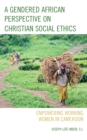 A Gendered African Perspective on Christian Social Ethics : Empowering Working Women in Cameroon - eBook
