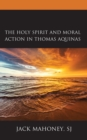 The Holy Spirit and Moral Action in Thomas Aquinas - eBook