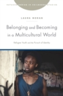 Belonging and Becoming in a Multicultural World : Refugee Youth and the Pursuit of Identity - Book