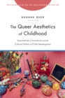 The Queer Aesthetics of Childhood : Asymmetries of Innocence and the Cultural Politics of Child Development - eBook