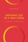 Growing Old in a New China : Transitions in Elder Care - eBook
