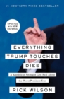 Everything Trump Touches Dies : A Republican Strategist Gets Real About the Worst President Ever - eBook