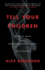 Tell Your Children : The Truth About Marijuana, Mental Illness, and Violence - Book