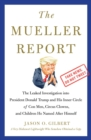 The Mueller Report : The Leaked Investigation into President Donald Trump and His Inner Circle of Con Men, Circus Clowns, and Children He Named After Himself - eBook