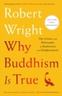 Why Buddhism Is True : The Science and Philosophy of Meditation and Enlightenment - Book