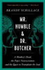 Mr. Humble and Dr. Butcher : A Monkey's Head, the Pope's Neuroscientist, and the Quest to Transplant the Soul - eBook