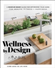 Wellness by Design : A Room-by-Room Guide to Optimizing Your Home for Health, Fitness, and Happiness - Book
