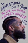The Marathon Don't Stop : The Life and Times of Nipsey Hussle - Book