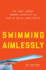 Swimming Aimlessly : One Man's Journey through Infertility and What We Can All Learn from It - Book