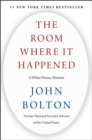 The Room Where It Happened : A White House Memoir - eBook