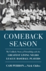 Comeback Season : My Unlikely Story of Friendship with the Greatest Living Negro League Baseball Players - Book