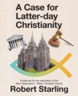 A Case for Latter-Day Christianity : Evidences for the Restoration of the New Testament's Mere Christian Church - Book