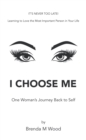 I Choose Me : One Woman's Journey Back to Self - eBook
