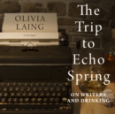 The Trip to Echo Spring - eAudiobook