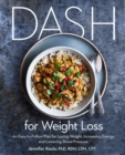 DASH for Weight Loss : An Easy-to-Follow Plan for Losing Weight, Increasing Energy, and Lowering Blood Pressure - Book