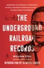 The Underground Railroad Records : Narrating the Hardships, Hairbreadth Escapes, and Death Struggles of Slaves in Their Efforts for Freedom - Book